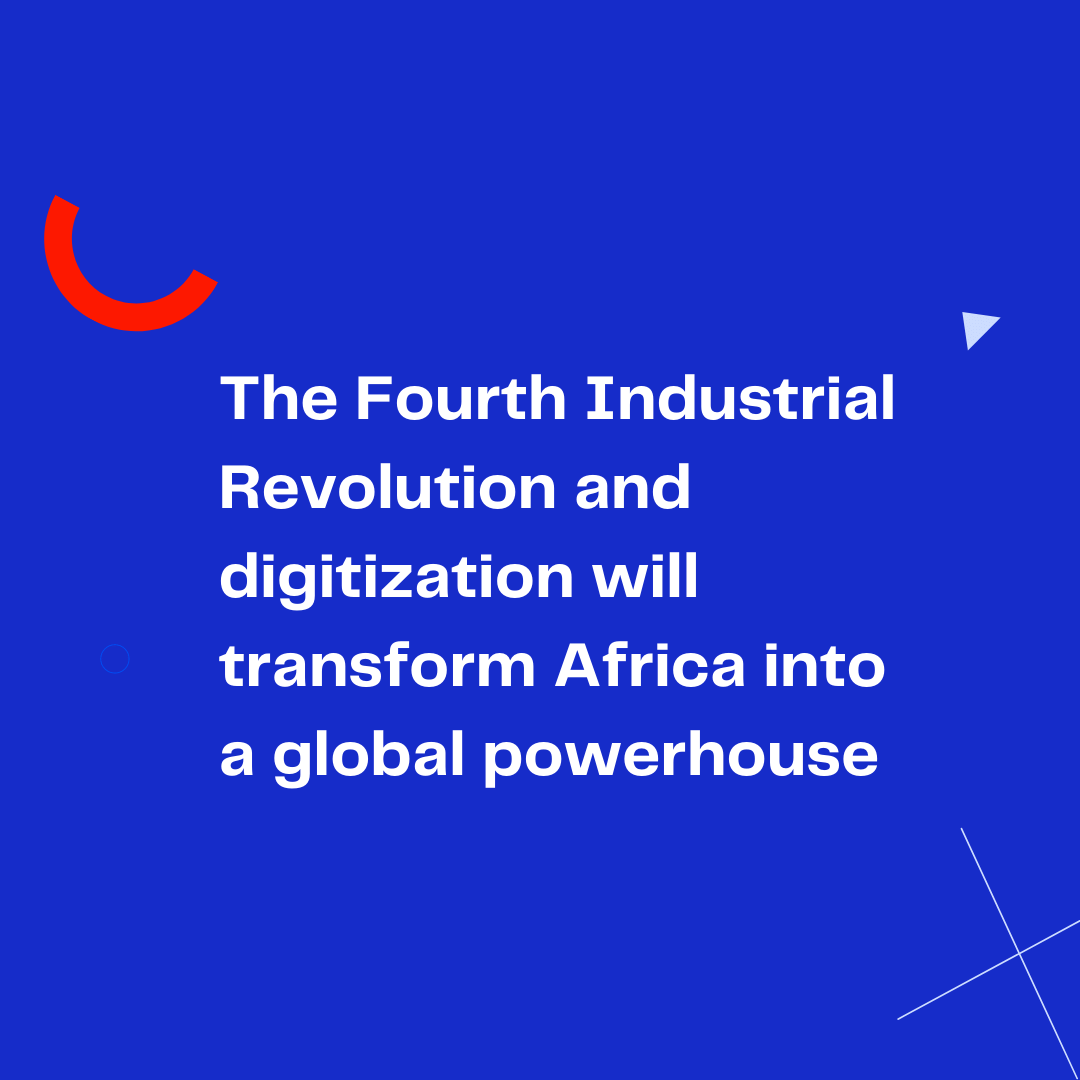 The Fourth Industrial Revolution and digitization will transform Africa into a global powerhouse
